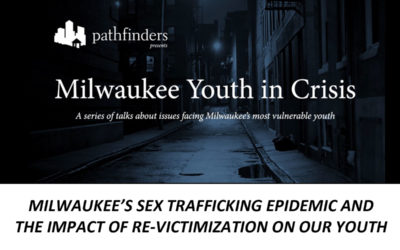 Milwaukee's Sex Trafficking Epidemic & the Impact of Re-Victimization on our Youth